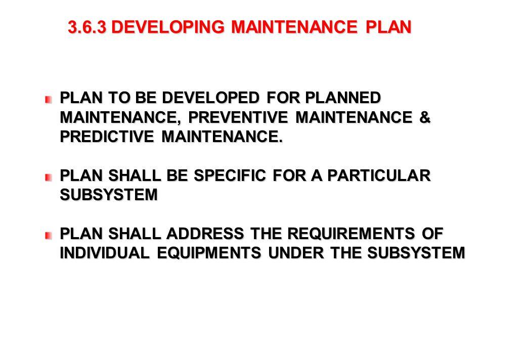 43 3.6.3 DEVELOPING MAINTENANCE PLAN 3.6.3 DEVELOPING MAINTENANCE PLAN PLAN TO BE DEVELOPED FOR PLANNED MAINTENANCE, PREVENTIVE MAINTENANCE & PREDICTI