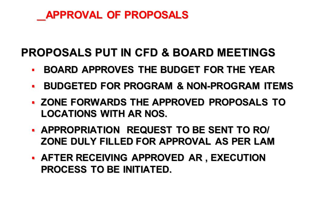 72 APPROVAL OF PROPOSALS APPROVAL OF PROPOSALS PROPOSALS PUT IN CFD & BOARD MEETINGS BOARD APPROVES THE BUDGET FOR THE YEAR BUDGETED FOR PROGRAM & NON
