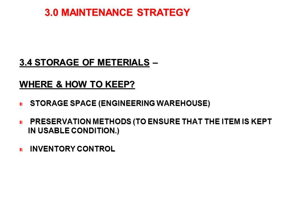 8 3.0 MAINTENANCE STRATEGY 3.0 MAINTENANCE STRATEGY 3.4 STORAGE OF METERIALS – WHERE & HOW TO KEEP? STORAGE SPACE (ENGINEERING WAREHOUSE) STORAGE SPAC