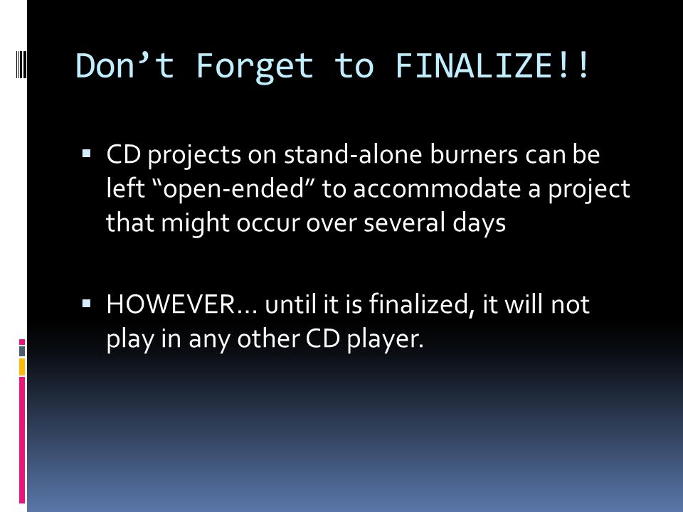 Dont Forget to FINALIZE!.