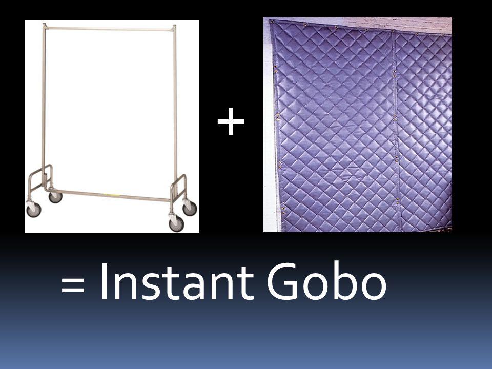 + = Instant Gobo