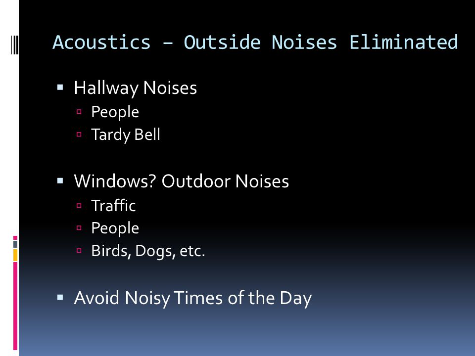Acoustics – Outside Noises Eliminated Hallway Noises People Tardy Bell Windows.