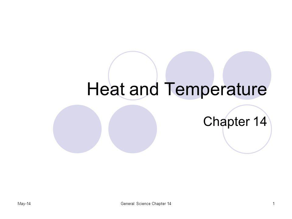 May-14General Science Chapter 1432 Specific heat Water has a high specific heat, so it takes a lot of energy to raise its temperature.