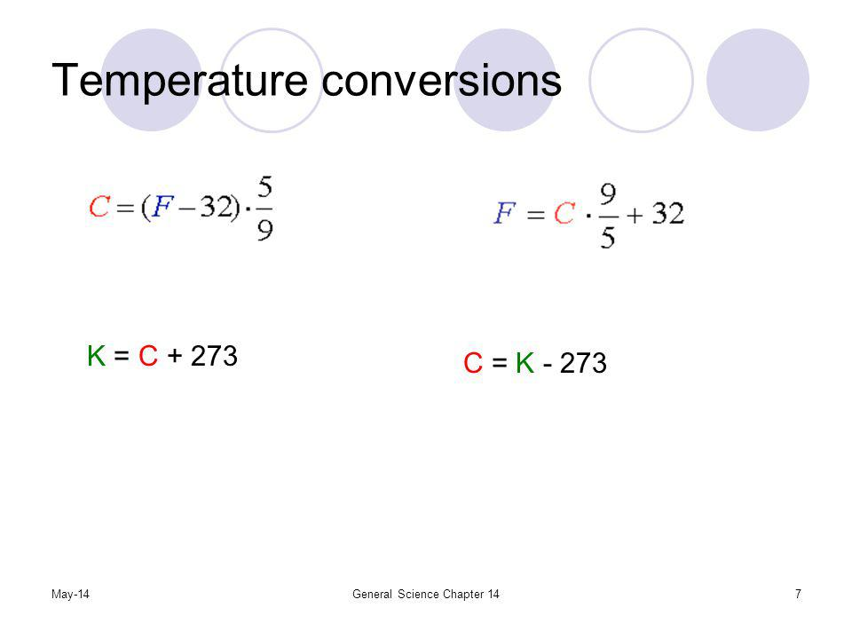 Temperature conversions May-14General Science Chapter 147 K = C + 273 C = K - 273