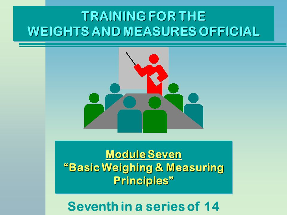 This module will introduce you to the physics and mechanics applied to weighing and measuring devices.