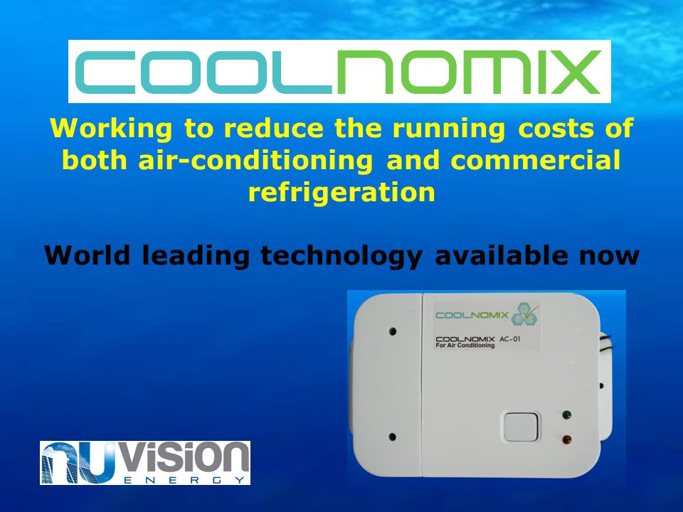 Working to reduce the running costs of both air-conditioning and commercial refrigeration World leading technology available now