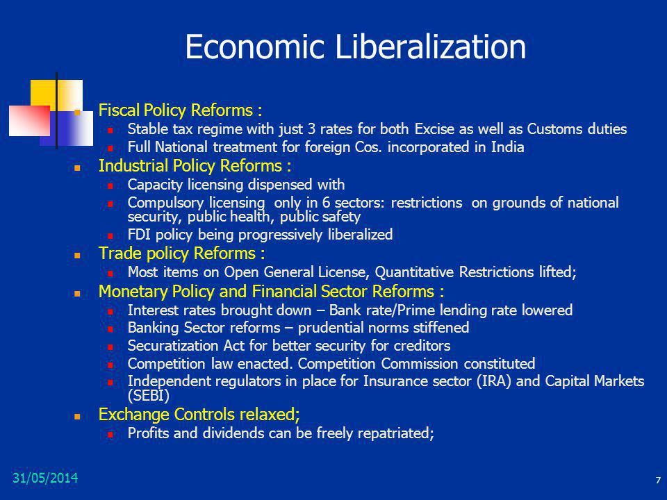 31/05/2014 7 Economic Liberalization Fiscal Policy Reforms : Stable tax regime with just 3 rates for both Excise as well as Customs duties Full Nation