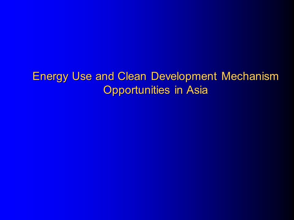 Presentation Outline Economic Growth, Energy requirement and CO2 emissions Sectoral Energy Related CO2 Emission in Asia Types of Energy Related CDM Projects Potential CDM projects by sector Marginal Abatement Costs of Some Cleaner Power Projects Final Remarks