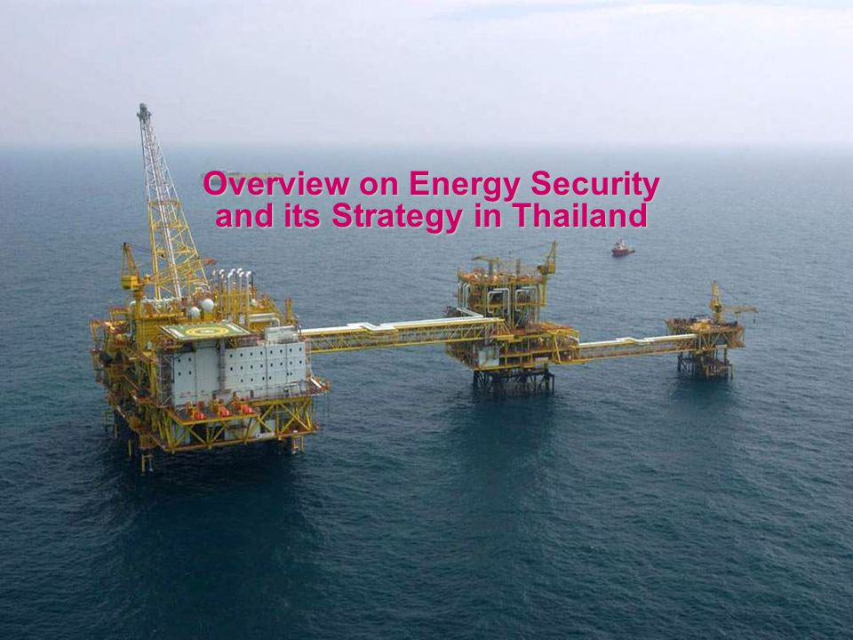 Overview on Energy Security and its Strategy in Thailand