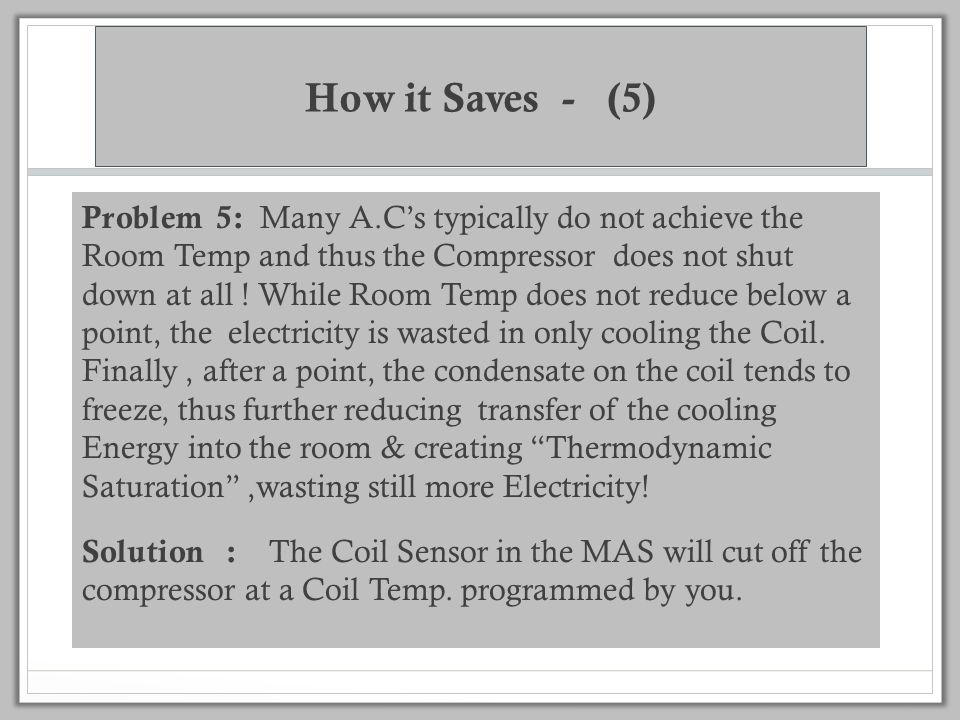 How it Saves - (4) Problem 4 : The AC manufacturer cannot customize the A.C and sells a common control setting designed for the hottest conditions, wh