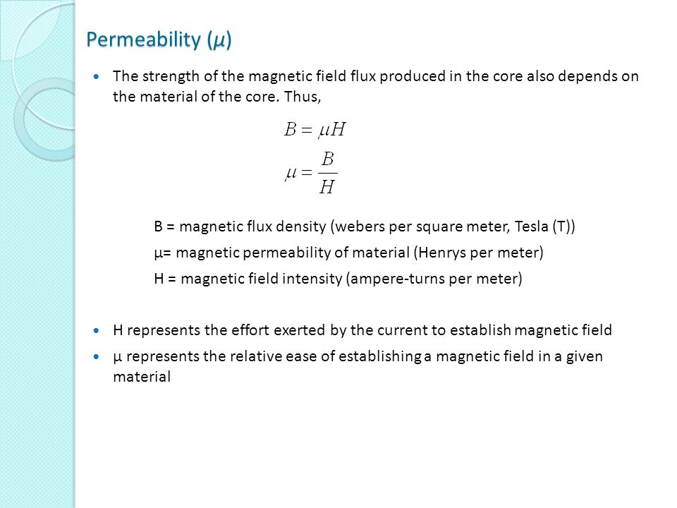 Permeability (µ) The strength of the magnetic field flux produced in the core also depends on the material of the core. Thus, B = magnetic flux densit