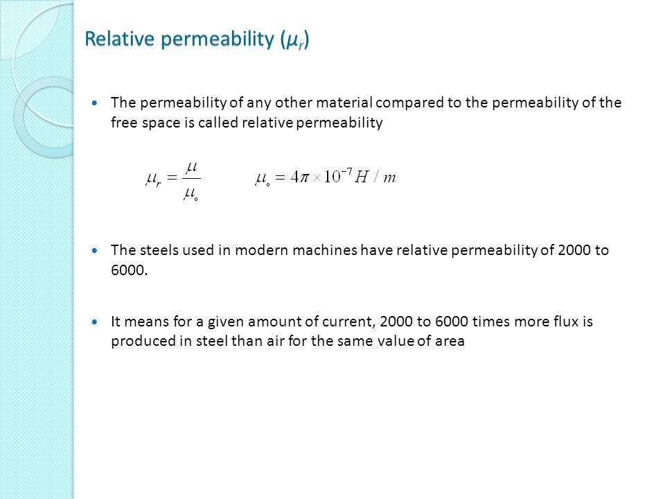 Relative permeability (µ r ) The permeability of any other material compared to the permeability of the free space is called relative permeability The