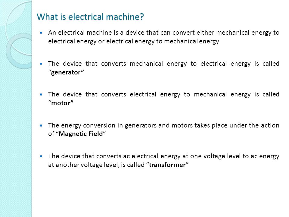 What is electrical machine? An electrical machine is a device that can convert either mechanical energy to electrical energy or electrical energy to m
