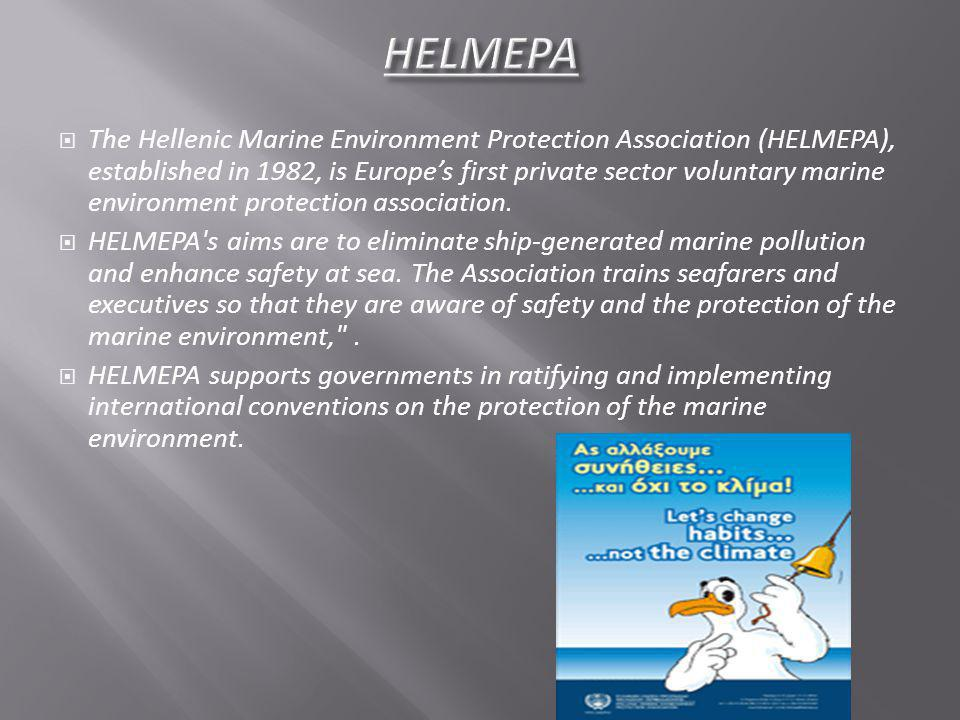 The Hellenic Marine Environment Protection Association (HELMEPA), established in 1982, is Europes first private sector voluntary marine environment pr