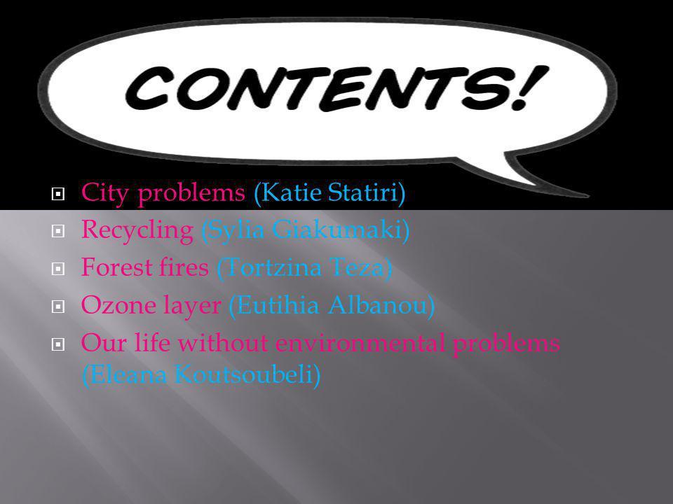 City problems (Katie Statiri) Recycling (Sylia Giakumaki) Forest fires (Tortzina Teza) Ozone layer (Eutihia Albanou) Our life without environmental pr