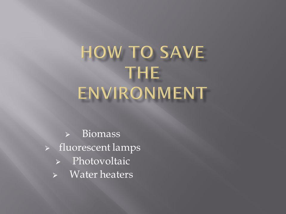 Biomass fluorescent lamps Photovoltaic Water heaters
