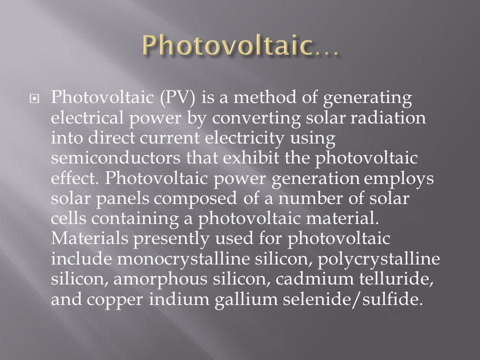 Photovoltaic (PV) is a method of generating electrical power by converting solar radiation into direct current electricity using semiconductors that e
