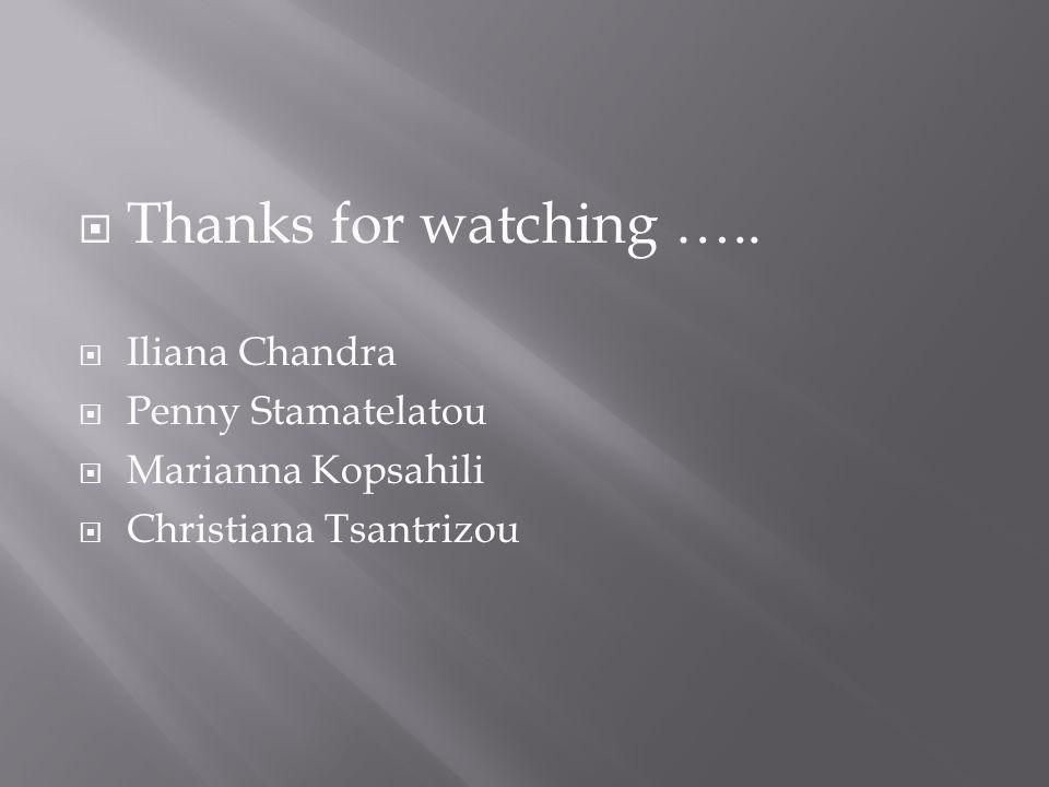 Thanks for watching ….. Iliana Chandra Penny Stamatelatou Marianna Kopsahili Christiana Tsantrizou