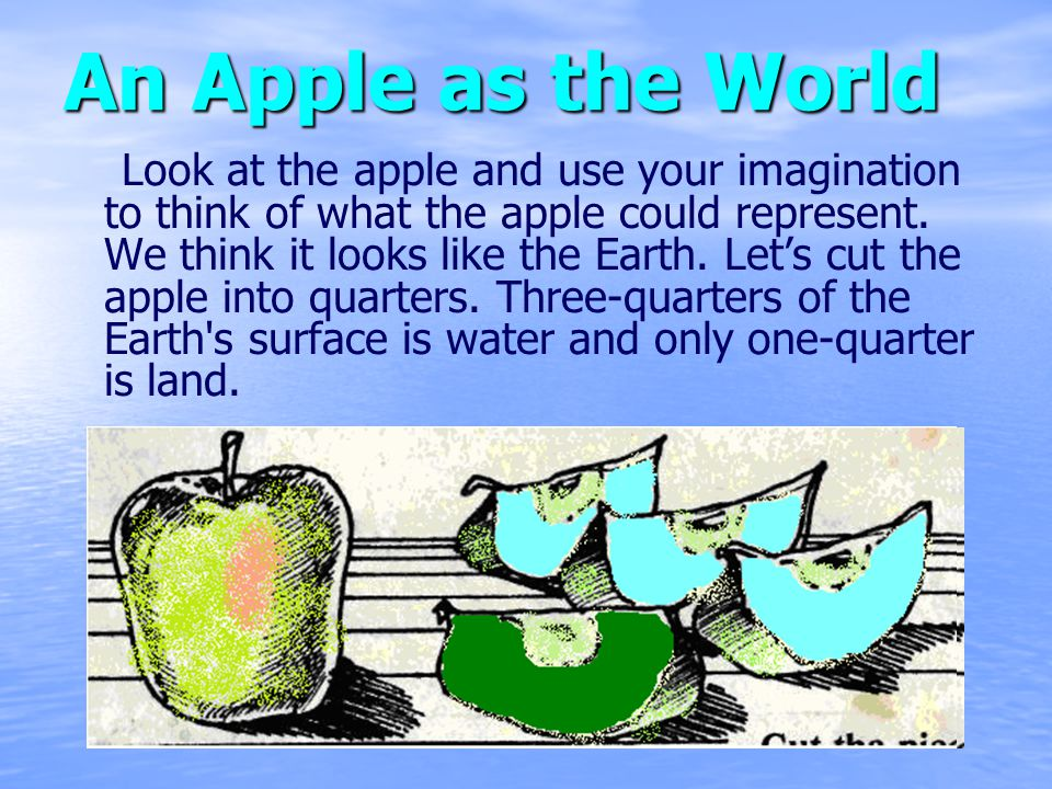 An Apple as the World Look at the apple and use your imagination to think of what the apple could represent. We think it looks like the Earth. Lets cu