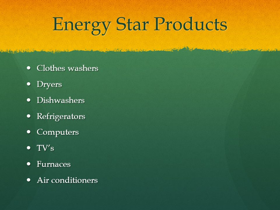 Energy Star Products Clothes washers Clothes washers Dryers Dryers Dishwashers Dishwashers Refrigerators Refrigerators Computers Computers TVs TVs Fur