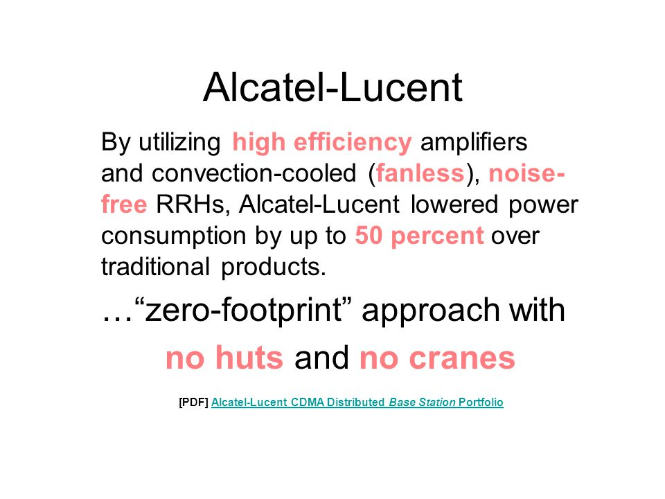 Alcatel-Lucent By utilizing high efficiency amplifiers and convection-cooled (fanless), noise- free RRHs, Alcatel-Lucent lowered power consumption by