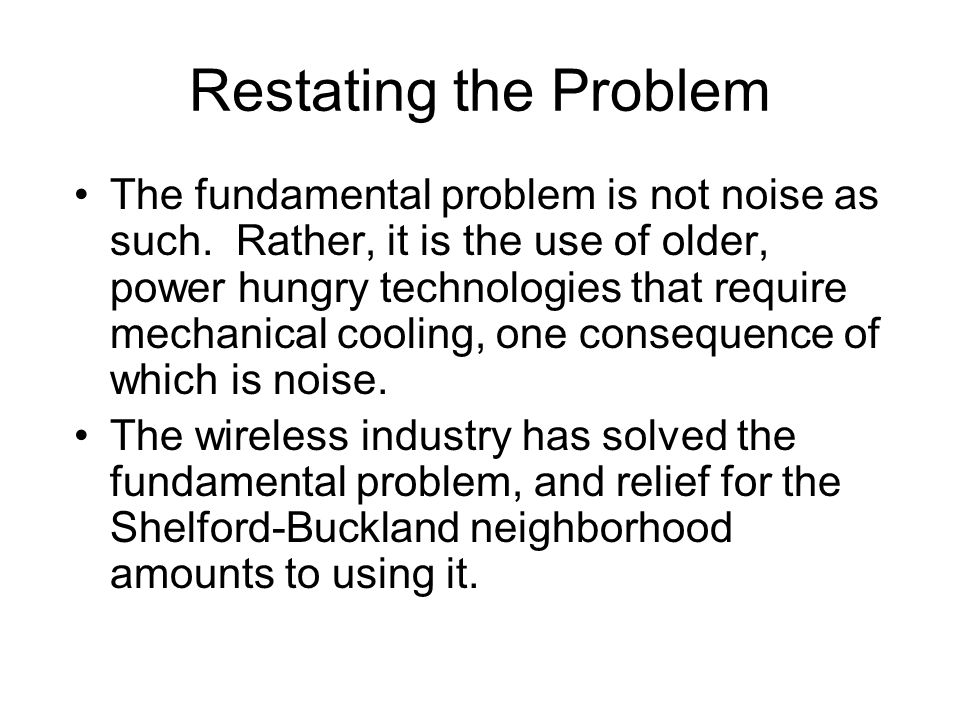 Restating the Problem The fundamental problem is not noise as such. Rather, it is the use of older, power hungry technologies that require mechanical