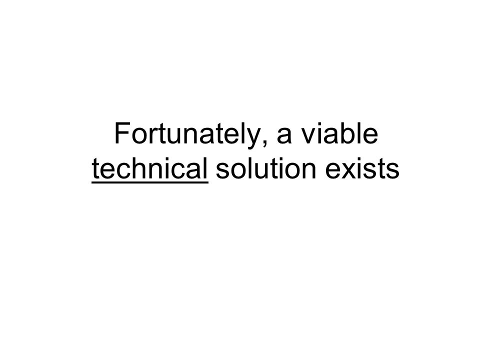 Fortunately, a viable technical solution exists