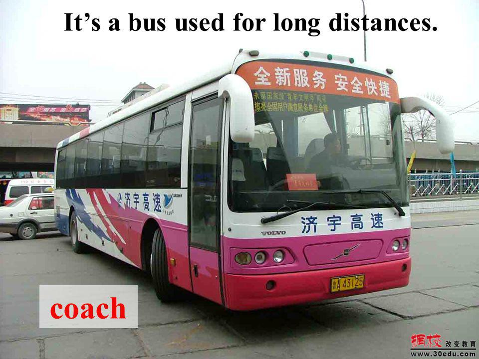 coach Its a bus used for long distances.