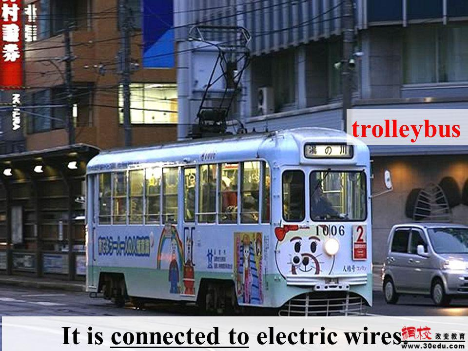 trolleybus It is connected to electric wires.