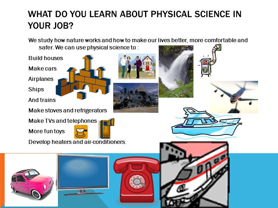 WHAT DO YOU LEARN ABOUT PHYSICAL SCIENCE IN YOUR JOB.
