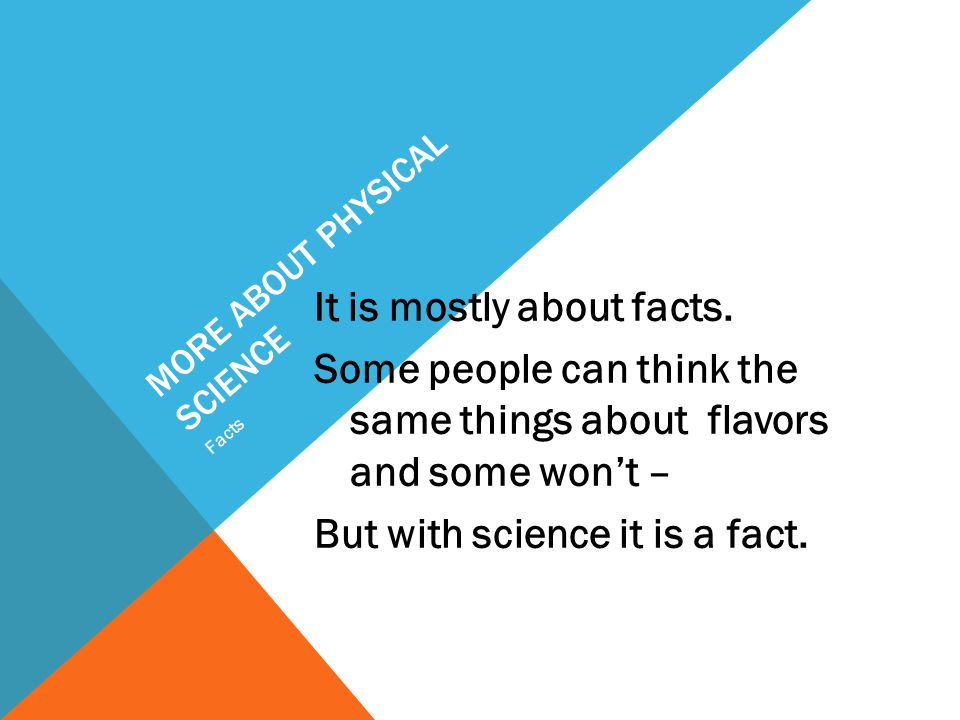 MORE ABOUT PHYSICAL SCIENCE It is mostly about facts.