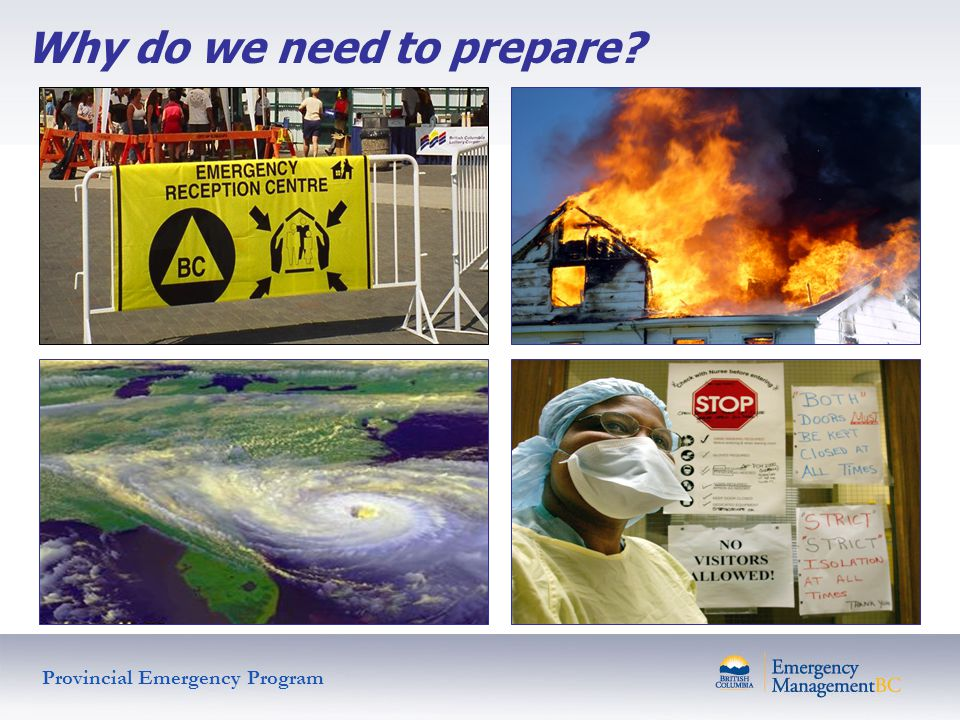Why do we need to prepare? Provincial Emergency Program