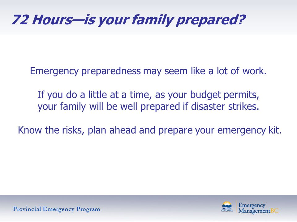 72 Hoursis your family prepared? Emergency preparedness may seem like a lot of work. If you do a little at a time, as your budget permits, your family