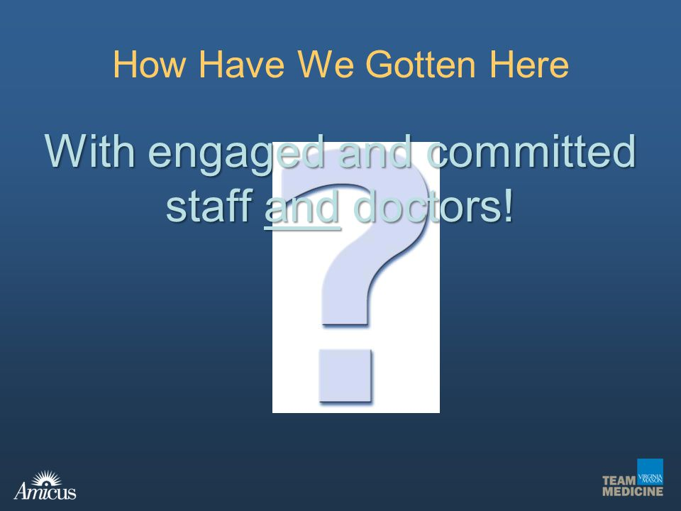 How Have We Gotten Here With engaged and committed staff and doctors!