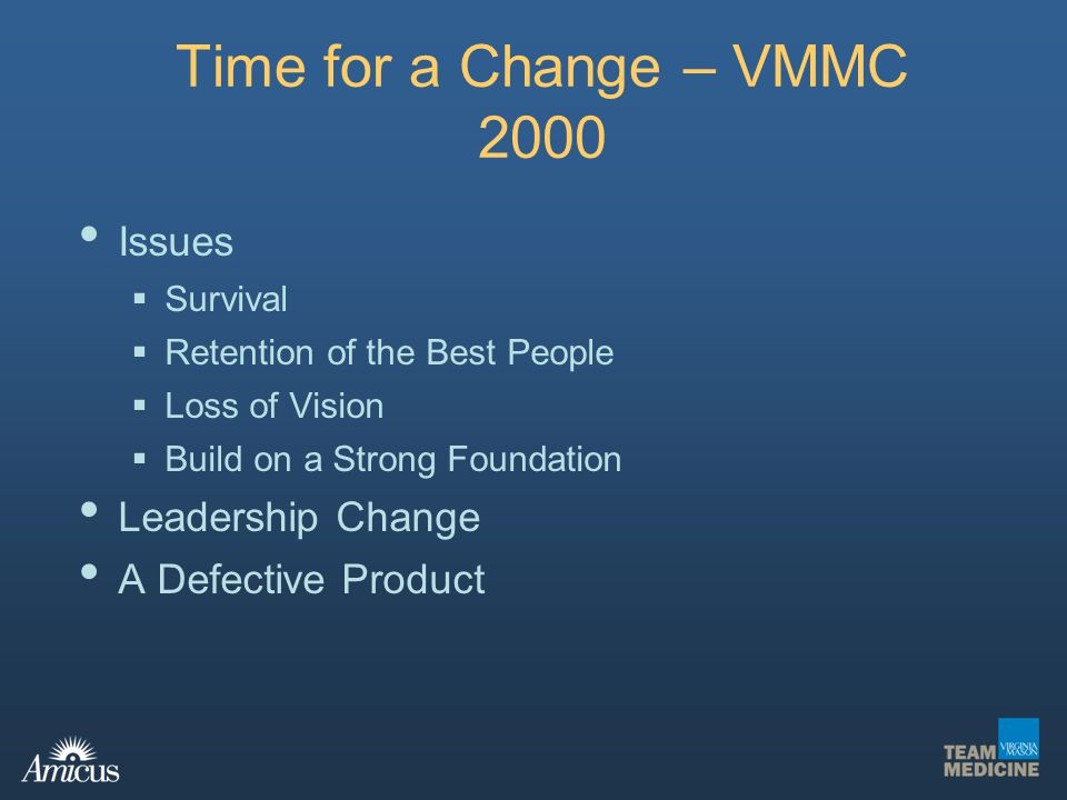 Time for a Change – VMMC 2000 Issues Survival Retention of the Best People Loss of Vision Build on a Strong Foundation Leadership Change A Defective P