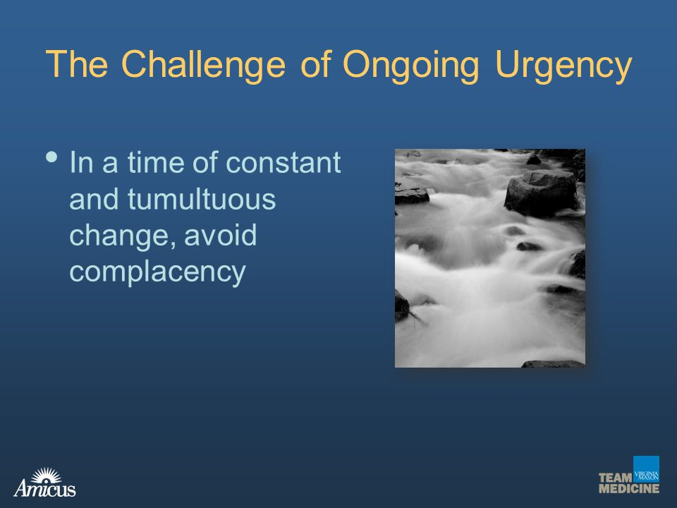 The Challenge of Ongoing Urgency In a time of constant and tumultuous change, avoid complacency