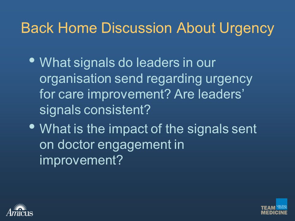 Back Home Discussion About Urgency What signals do leaders in our organisation send regarding urgency for care improvement? Are leaders signals consis