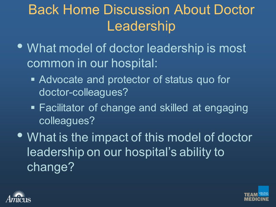 What model of doctor leadership is most common in our hospital: Advocate and protector of status quo for doctor-colleagues? Facilitator of change and