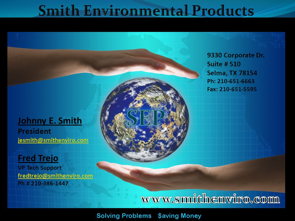 9330 Corporate Dr. Suite # 510 Selma, TX 78154 Ph: 210-651-6663 Fax: 210-651-5595 Johnny E. Smith President jesmith@smithenviro.com Fred Trejo VP Tech