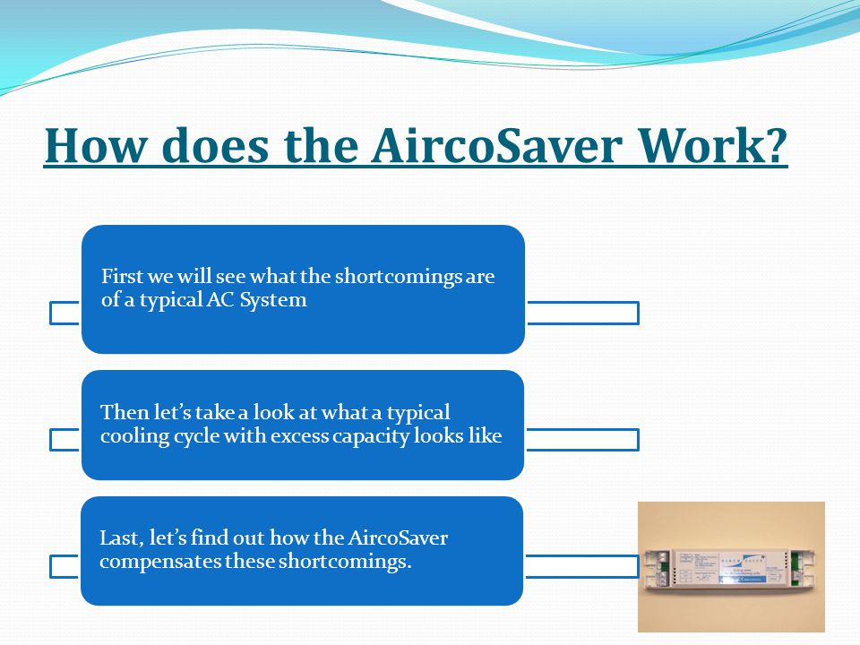 How does the AircoSaver Work? First we will see what the shortcomings are of a typical AC System Then lets take a look at what a typical cooling cycle