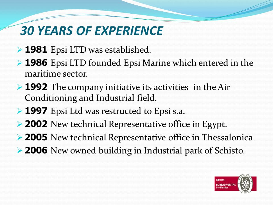 30 YEARS OF EXPERIENCE 1981 Epsi LTD was established. 1986 Epsi LTD founded Epsi Marine which entered in the maritime sector. 1992 The company initiat