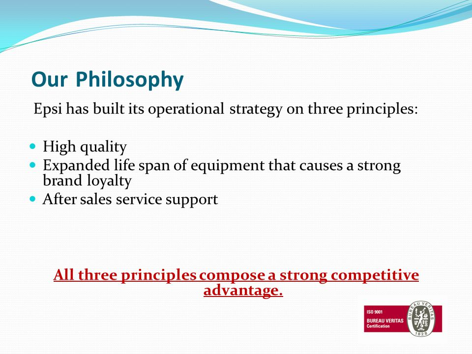 Our Philosophy Epsi has built its operational strategy on three principles: High quality Expanded life span of equipment that causes a strong brand lo