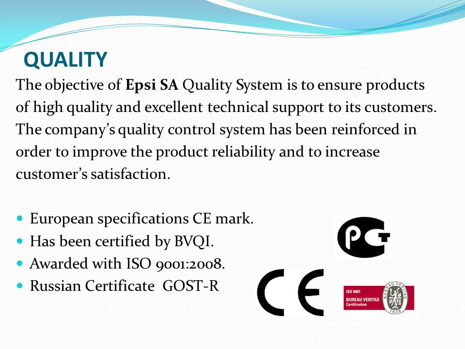 QUALITY The objective of Epsi SA Quality System is to ensure products of high quality and excellent technical support to its customers.