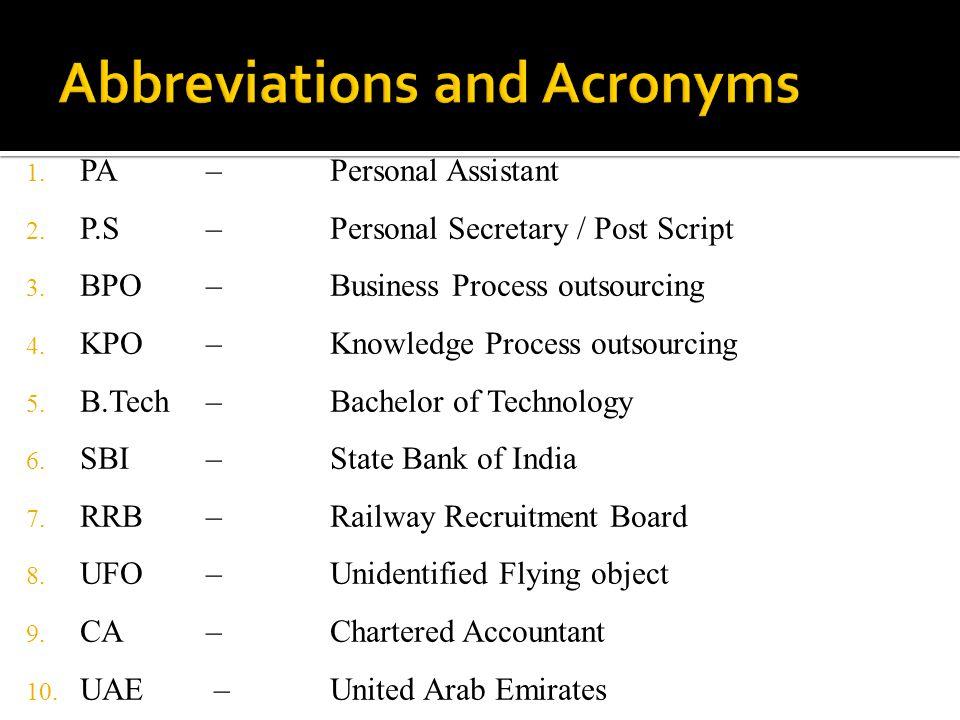 1. PA – 2. P.S – 3. BPO – 4. KPO – 5. B.Tech – 6. SBI – 7. RRB – 8. UFO – 9. CA – 10. UAE – Personal Assistant Personal Secretary / Post Script Busine