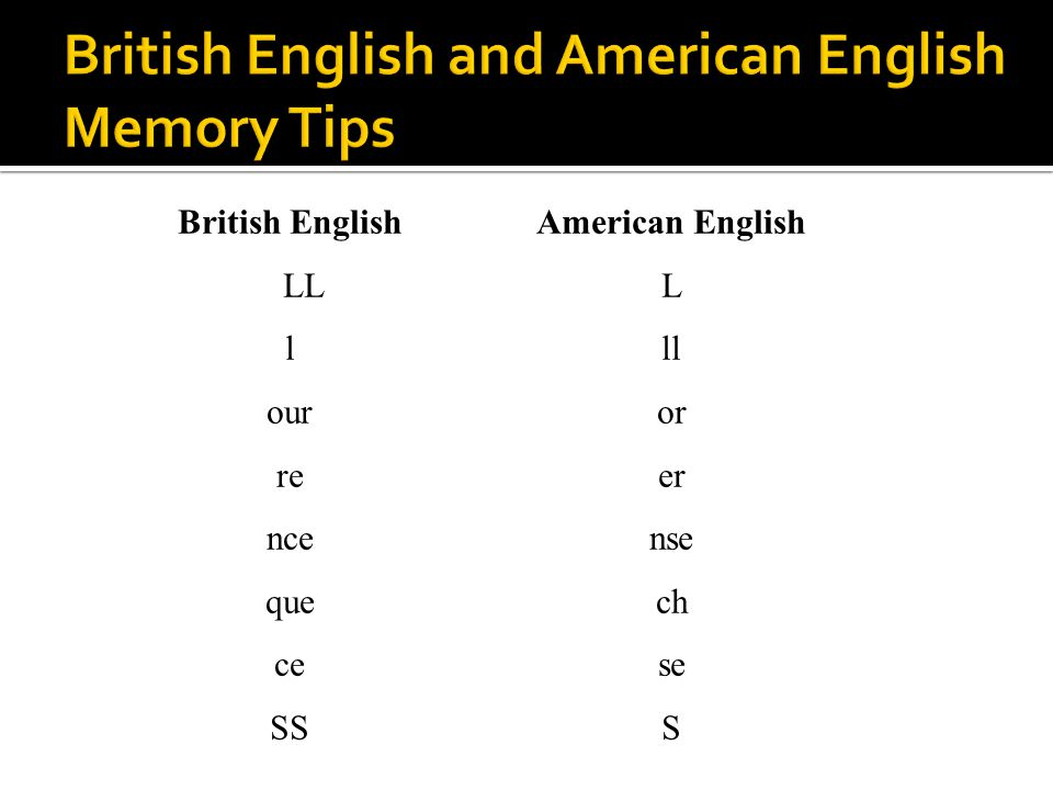 British English LL l our re nce que ce SS American English L ll or er nse ch se S