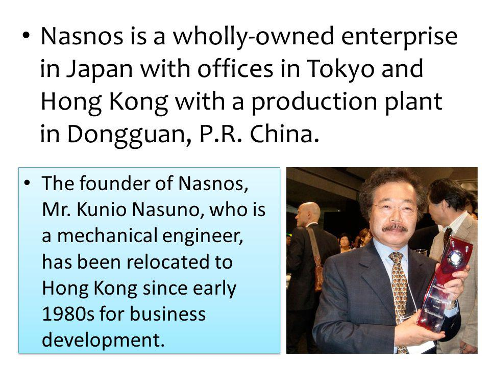 Nasnos is a wholly-owned enterprise in Japan with offices in Tokyo and Hong Kong with a production plant in Dongguan, P.R. China. The founder of Nasno