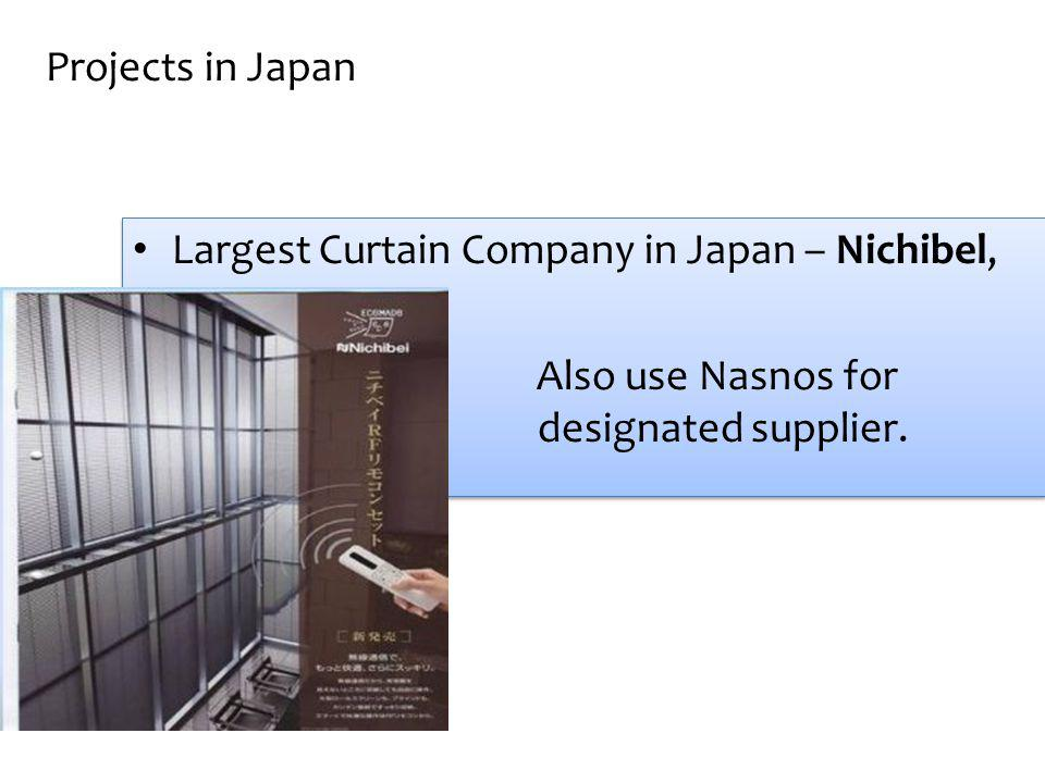 Projects in Japan Largest Curtain Company in Japan – Nichibel, Also use Nasnos for designated supplier.