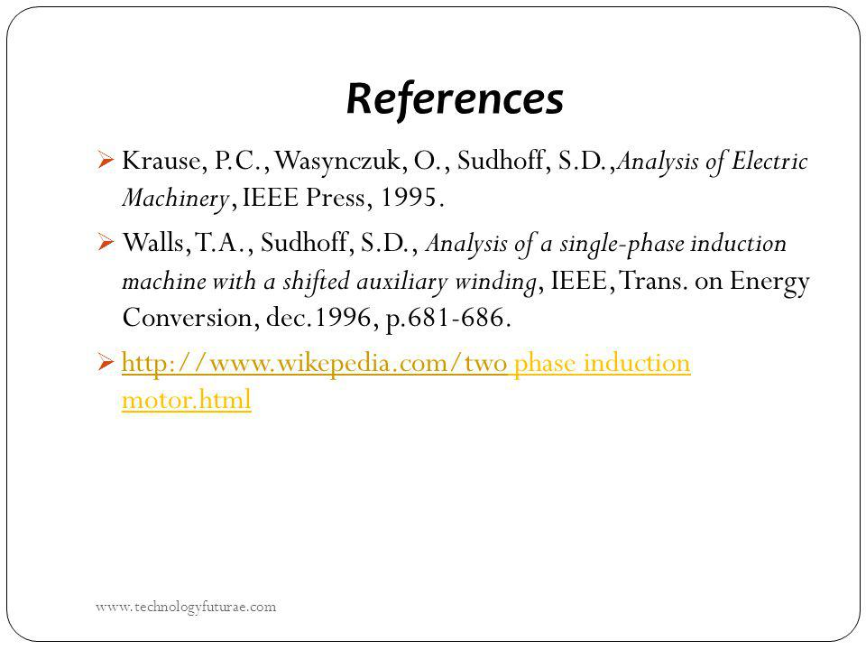 References Krause, P.C., Wasynczuk, O., Sudhoff, S.D.,Analysis of Electric Machinery, IEEE Press, 1995.