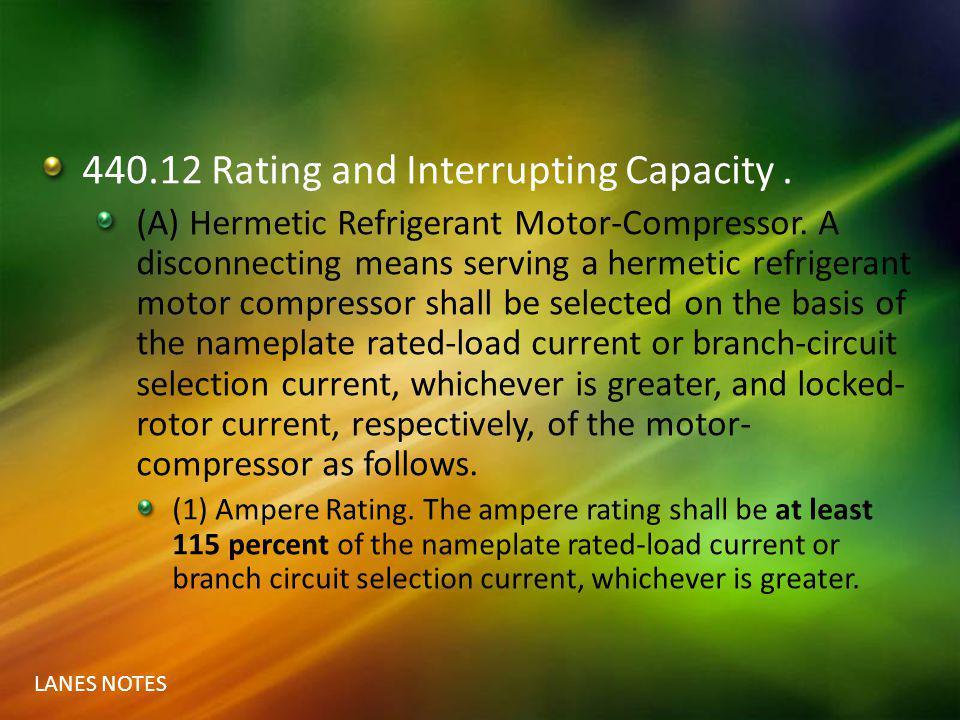 LANES NOTES 440.12 Rating and Interrupting Capacity. (A) Hermetic Refrigerant Motor-Compressor. A disconnecting means serving a hermetic refrigerant m