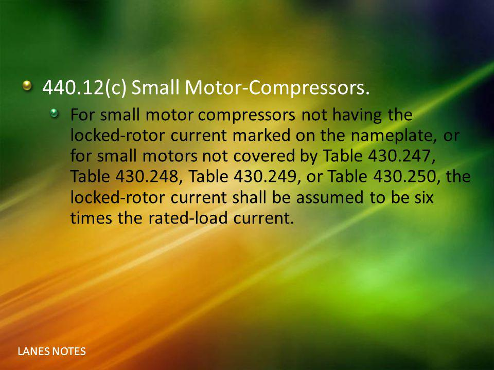 LANES NOTES 440.12(c) Small Motor-Compressors. For small motor compressors not having the locked-rotor current marked on the nameplate, or for small m